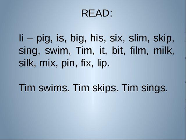 READ: Ii – pig, is, big, his, six, slim, skip, sing, swim, Tim, it, bit, film...