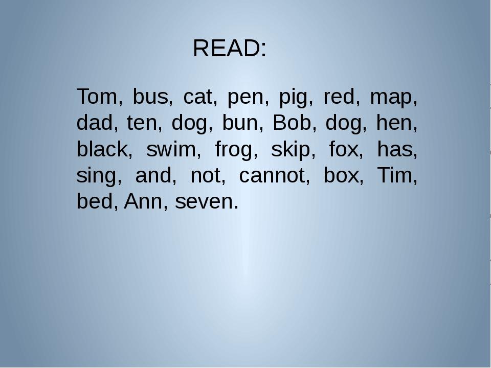 READ: Tom, bus, cat, pen, pig, red, map, dad, ten, dog, bun, Bob, dog, hen, b...