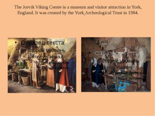 The Jorvik Viking Centre is a museum and visitor attraction in York, England.
