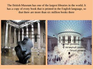 The British Museum has one of the largest libraries in the world. It has a co