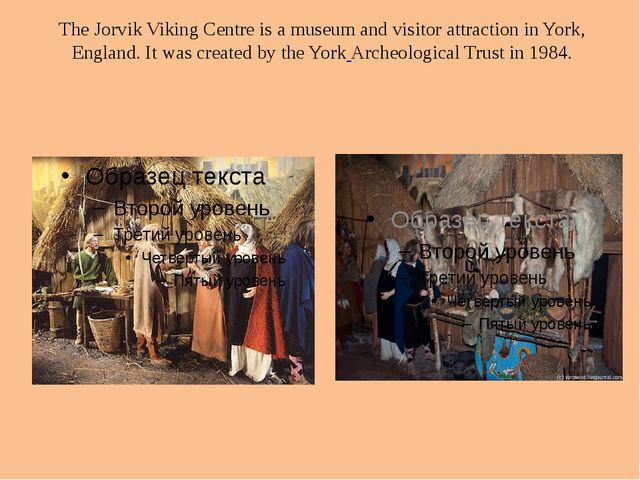 The Jorvik Viking Centre is a museum and visitor attraction in York, England....