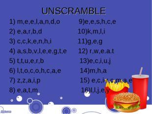 UNSCRAMBLE 1) m,e,e,l,a,n,d,o 9)e,e,s,h,c,e 2) e,a,r,b,d 10)k,m,l,i 3) c,c,k,