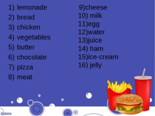 lemonade bread chicken vegetables butter chocolate pizza meat 9)cheese 10) mi