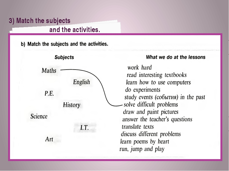 3) Match the subjects and the activities.