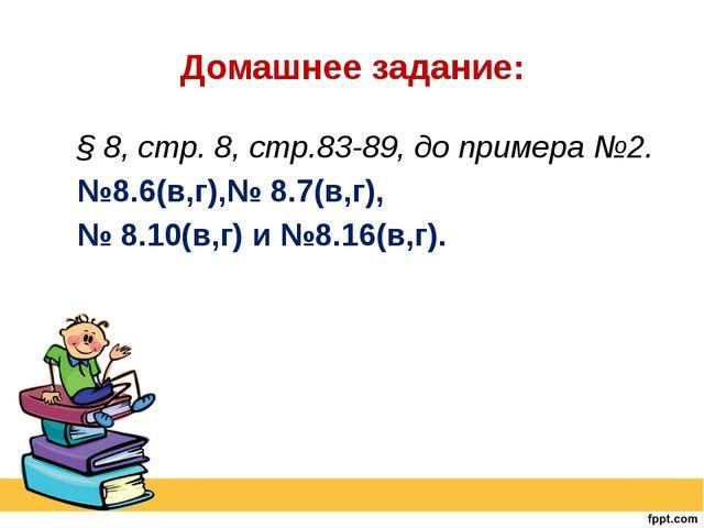 Домашнее задание: § 8, стр. 8, стр.83-89, до примера №2. №8.6(в,г),№ 8.7(в,г)...