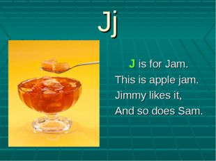 Jj J is for Jam. This is apple jam. Jimmy likes it, And so does Sam.