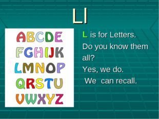 Ll L is for Letters. Do you know them all? Yes, we do. We can recall.