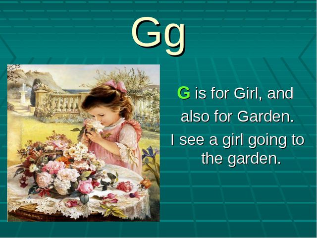 Gg G is for Girl, and also for Garden. I see a girl going to the garden.