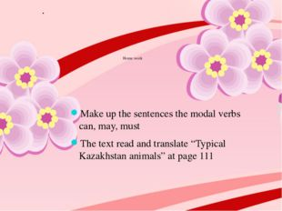 Home work Make up the sentences the modal verbs can, may, must The text read