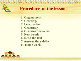 1. Org moment. * Greeting. 2. Lets, review. 3. Grammar. 4. Grammar exercise.