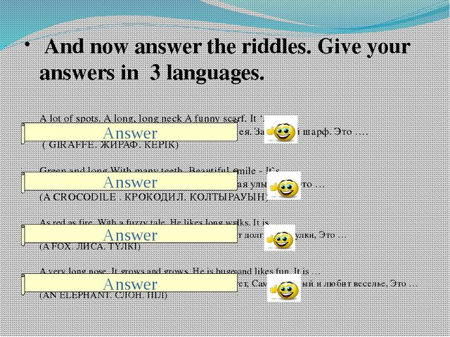 And now answer the riddles. Give your answers in 3 languages.  A lot of spo...