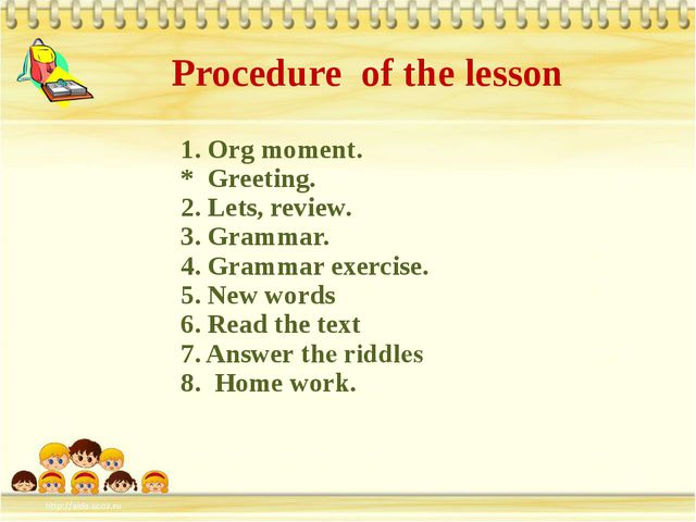 1. Org moment. * Greeting. 2. Lets, review. 3. Grammar. 4. Grammar exercise....