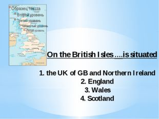 On the British Isles ….is situated 1. the UK of GB and Northern Ireland 2. En