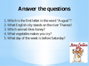 "Answer the questions 1. Which is the first letter in the word ""August""? 2. Wh"