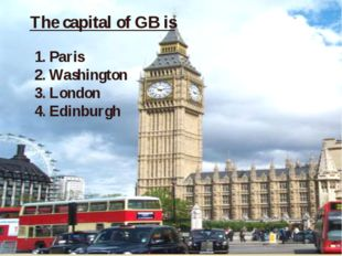 1. Paris 2. Washington 3. London 4. Edinburgh The capital of GB is