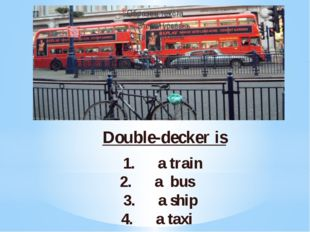 Double-decker is 1. a train 2. a bus 3. a ship 4. a taxi