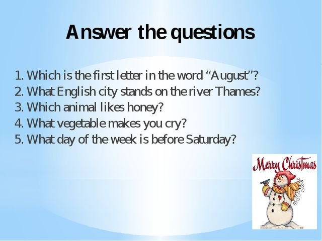 "Answer the questions 1. Which is the first letter in the word ""August""? 2. Wh..."