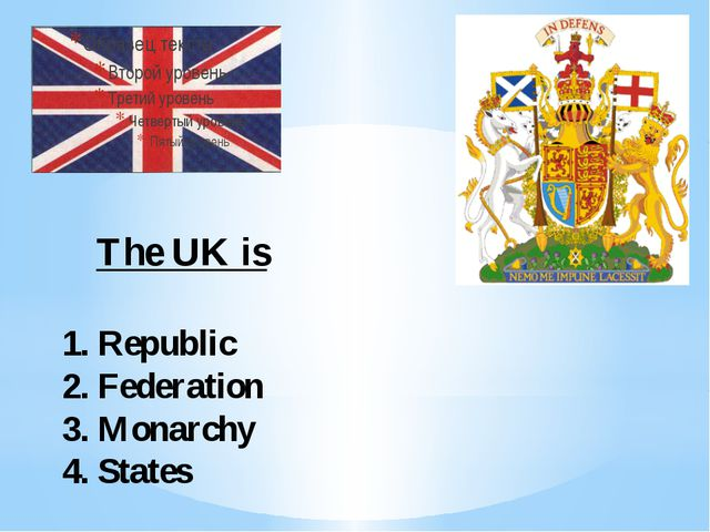 The UK is 1. Republic 2. Federation 3. Monarchy 4. States
