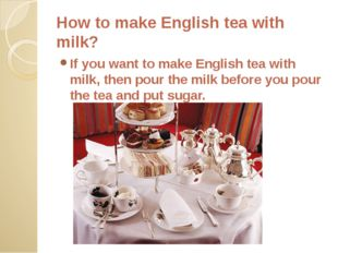 How to make English tea with milk? If you want to make English tea with milk,