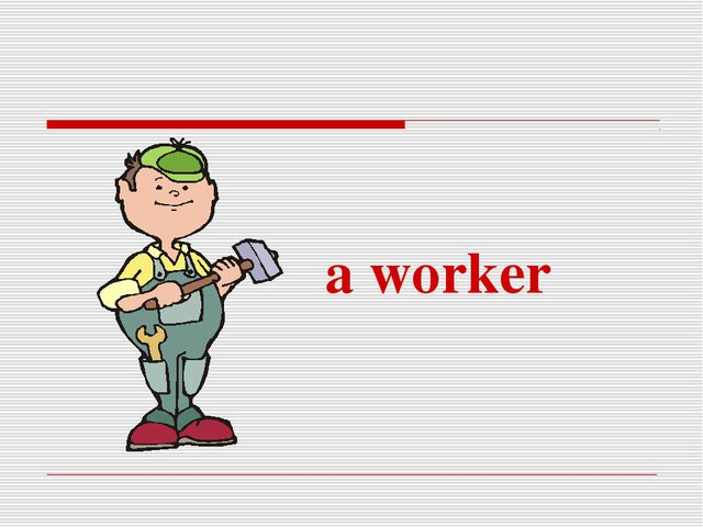 a worker