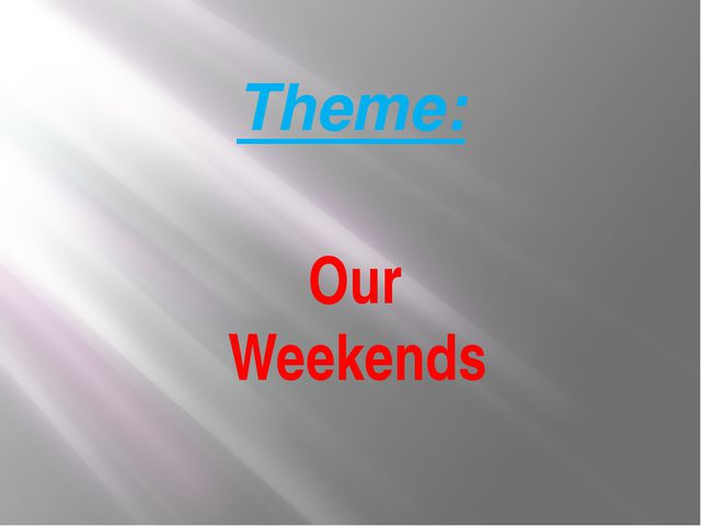 Theme: Our Weekends