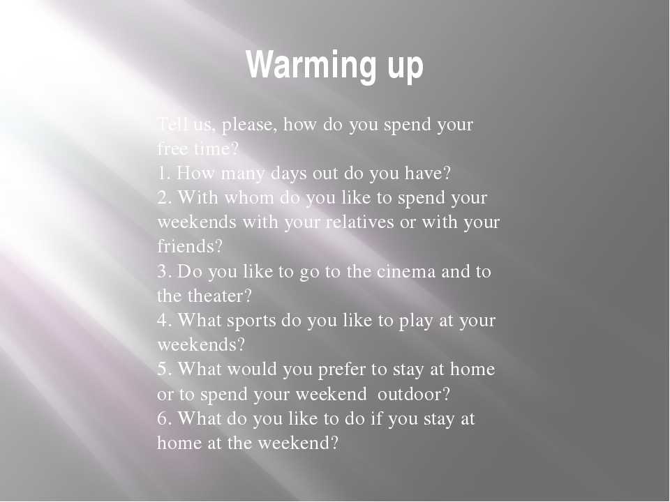 Warming up Tell us, please, how do you spend your free time? 1. How many days...