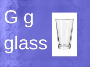 G g glass