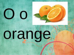 O o orange