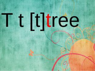 T t [t]tree