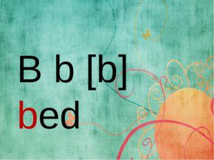 B b [b] bed