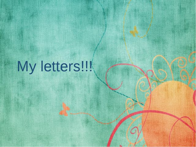 My letters!!!