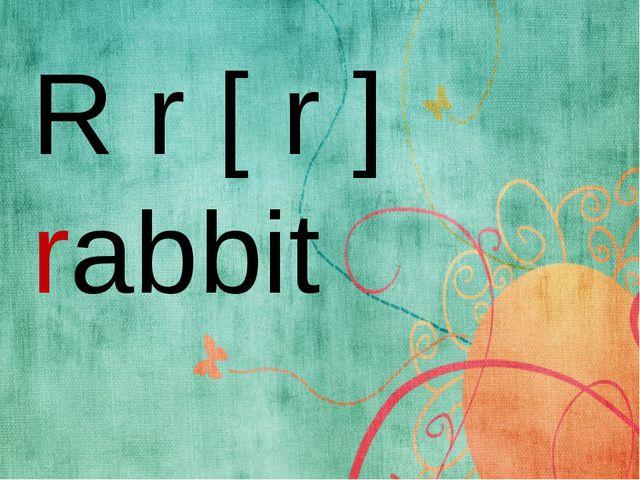 R r [ r ] rabbit