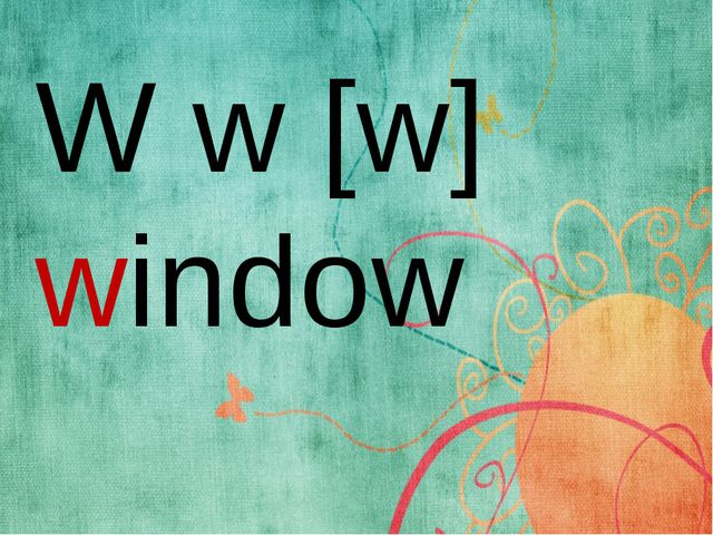 W w [w] window