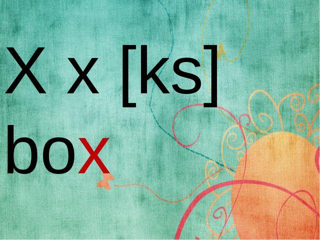 X x [ks] box