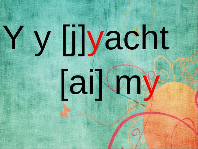 Y y [j]yacht [ai] my