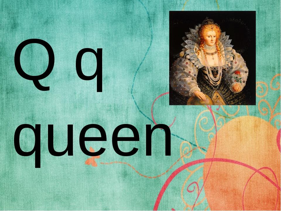 Q q queen