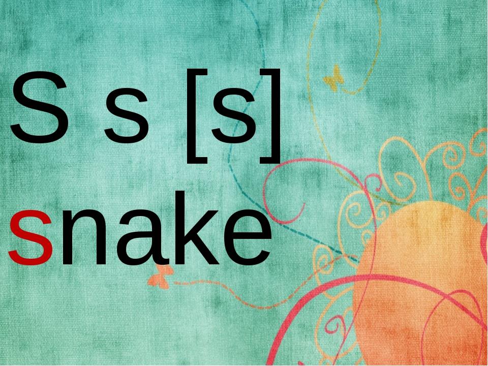 S s [s] snake