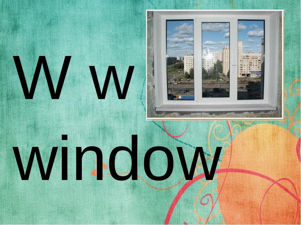 W w window