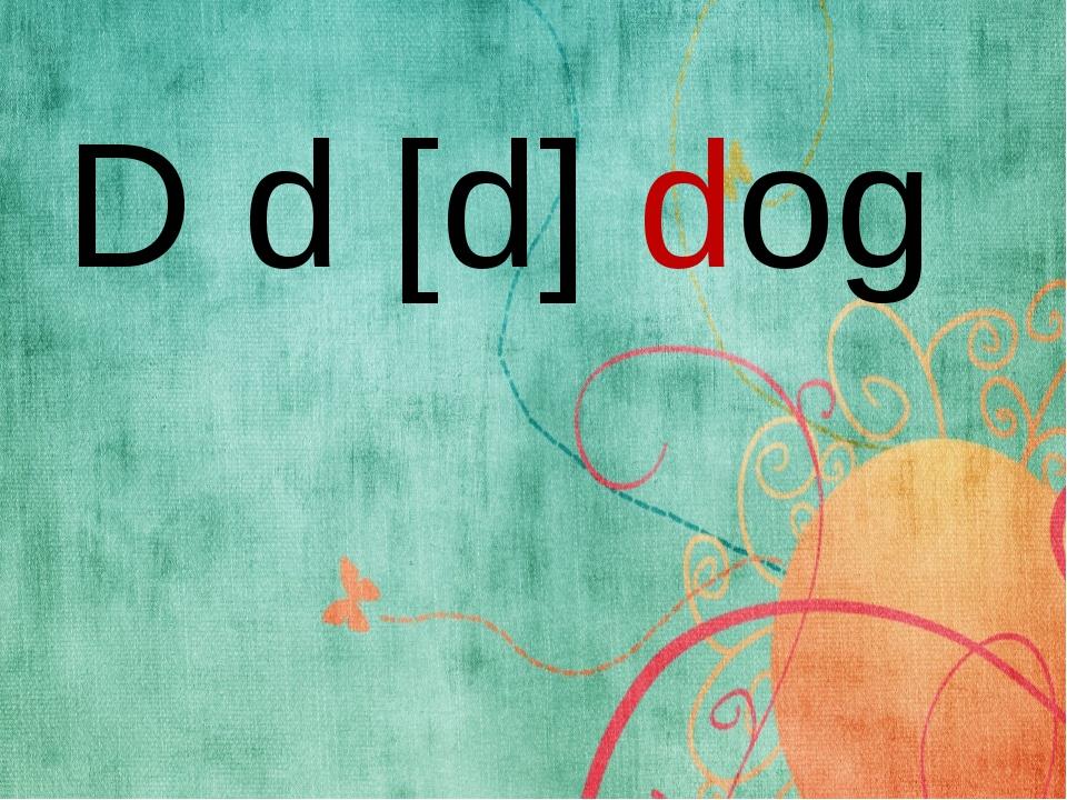 D d [d] dog