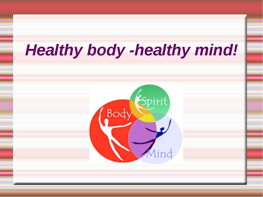 Healthy body -healthy mind!