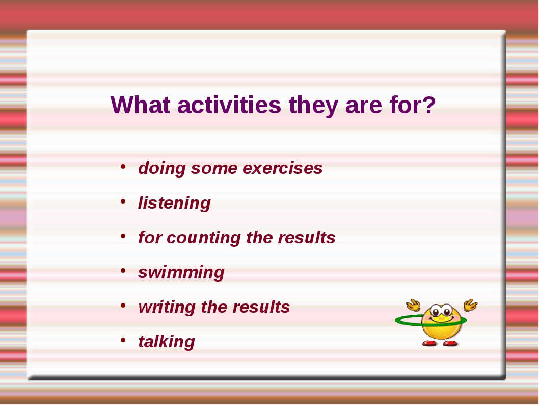What activities they are for? doing some exercises listening for counting the...
