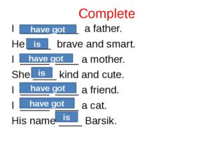 Complete I _____ ____ a father. He ____ brave and smart. I _____ ____ a mothe