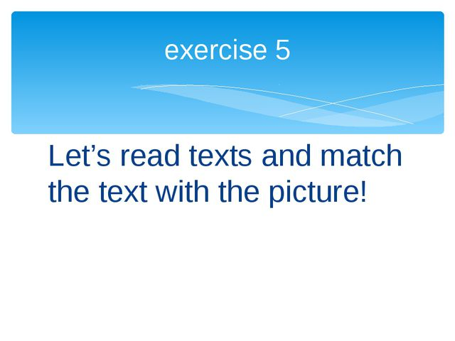Let's read texts and match the text with the picture! exercise 5