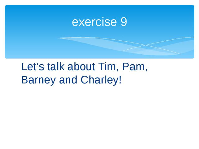 Let's talk about Tim, Pam, Barney and Charley! exercise 9