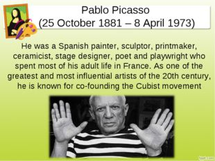 Pablo Picasso (25 October 1881 – 8 April 1973) He was a Spanish painter, scul