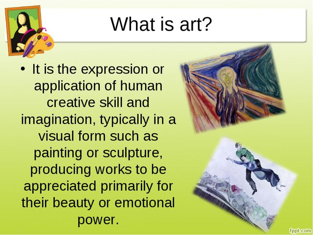 What is art? It is the expression or application of human creative skill and...