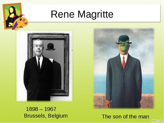 Rene Magritte 1898 – 1967 Brussels, Belgium The son of the man