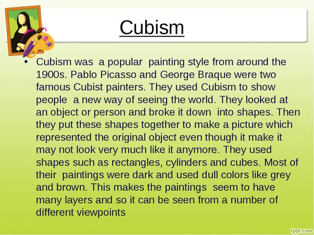 Cubism Cubism was a popular painting style from around the 1900s. Pablo Picas...