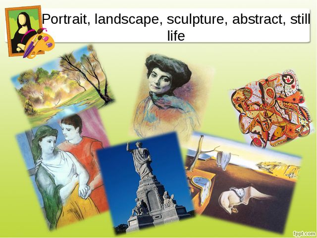 Portrait, landscape, sculpture, abstract, still life