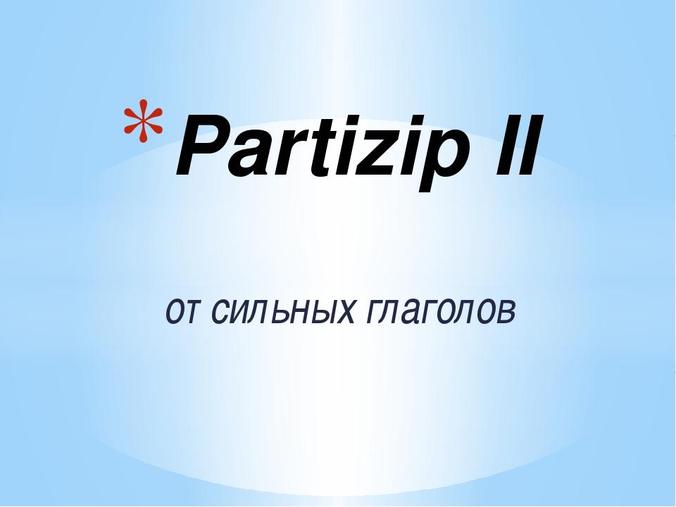 от сильных глаголов Partizip II